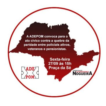 A ADEPOM convoca para o ato cívico contra a quebra da paridade entre policiais ativos, veteranos e pensionistas. Dia 27/09 às 15h  na Praça da Sé